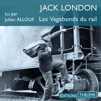 Jack London et Julien Allouf - Les vagabonds du rail.