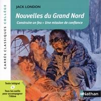 Jack London - Nouvelles du Grand Nord - Construire un feu ; Une mission de confiance.