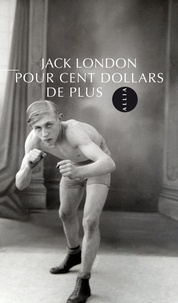 Jack London - Pour cent dollars de plus.