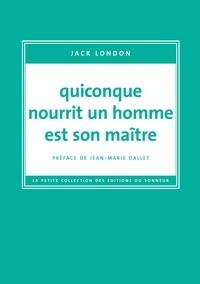 Jack London - Quiconque nourrit un homme est son maître.