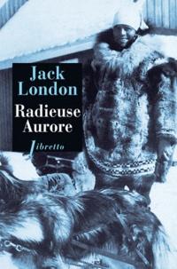 Jack London - Radieuse Aurore.
