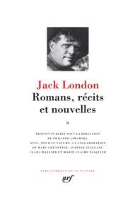 Jack London - Romans, récits et nouvelles - Volume 2 : Le trimard ; Le talon de fer ; Martin Eden ; John  Barleycorn ; Nouvelles (1909-1916).