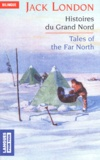 Jack London - Tales of the Far North - Histoires du Grand Nord.