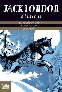 Jack London - Trois histoires - L'appel de la forêt ; Le fils du loup ; Croc-Blanc.
