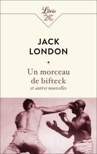 Jack London - Un morceau de bifteck et autres nouvelles.
