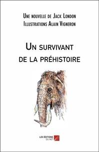Jack London et Alain Vigneron - Un survivant de la préhistoire.