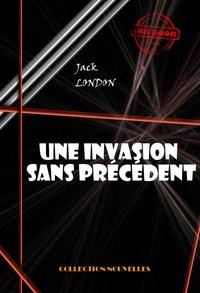 Jack London - Une invasion sans précédent - édition intégrale.