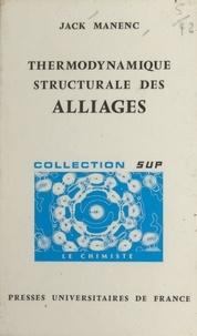 Jack Manenc et Jacques Bénard - Thermodynamique structurale des alliages.