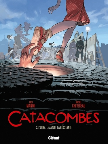 Jack Manini et Michel Chevereau - Catacombes Tome 2 : L'ogre, le zazou, la résistante.