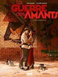Jack Manini et Olivier Mangin - La guerre des amants Tome 1 : Rouge révolution.