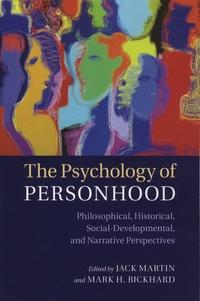 Jack Martin et Mark-H Bickhard - The Psychology of Personhood - Philosophical, Historical, Social-Developmental, and Narrative Perspectives.