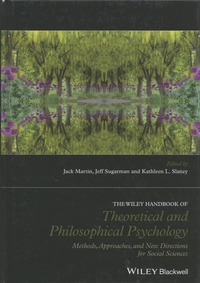 Jack Martin et Jeff Sugarman - The Wiley Handbook of Theoretical and Philosophical Psychology - Methods, Approaches, and New Directions for Social Sciences.