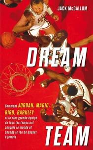Jack McCallum - Dream Team - Comment Jordan, Magic, Bird, Barkley et la plus grande équipe de tous les temps ont conquis le monde et changé le jeu de basket à jamais.
