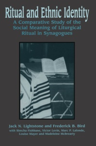 Jack N. Lightstone et Frederick B. Bird - Ritual and Ethnic Identity - A Comparative Study of the Social Meaning of Liturgical Ritual in Synagogues.