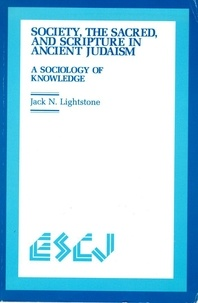 Jack N. Lightstone - Society, the Sacred and Scripture in Ancient Judaism - A Sociology of Knowledge.
