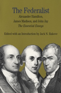 Jack N. Rakove - The Federalist - The Essential Essays by Alexander Hamilton, James Madison and John Jay.