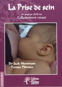 Jack Newman et Teresa Pitman - La prise de sein et autres clefs de l'allaitement réussi.