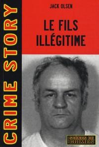 Jack Olsen - Le fils illégitime - L'affaire Arthur J. Shawcross.