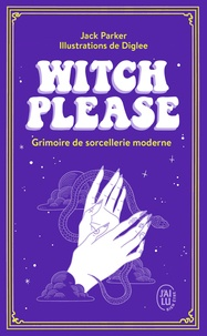 Jack Parker et  Diglee - Witch Please - Grimoire de sorcellerie moderne.