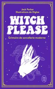 Jack Parker et  Diglee - Witch Please - Grimoire de sorcellerie moderne.