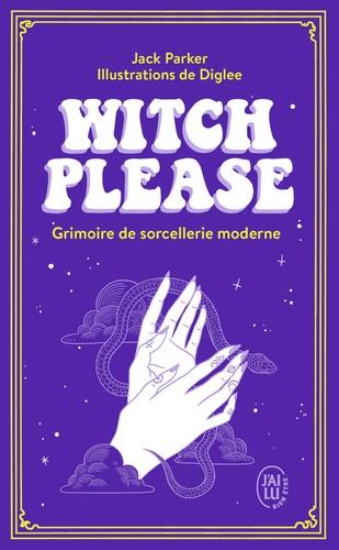 Witch Please. Grimoire de sorcellerie moderne