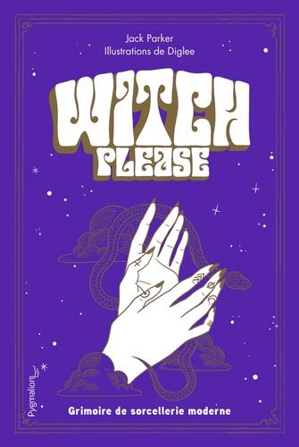 Witch Please. Grimoire de la sorcière moderne