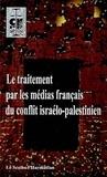 Jack Ralite et Denis Sieffert - Le traitement par les médias français du conflit israélo-palestinien.