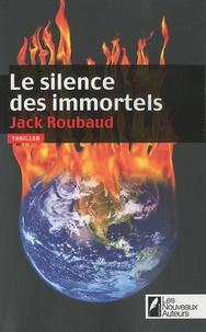 Jack Roubaud - Le silence des immortels.
