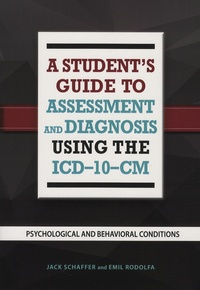 jack Schaffer et Emil Rodolfa - A Student's Guide to Assessment and Diagnosis Using the ICD-10-CM - Psychological and Behavioral Conditions.