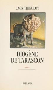 Jack Thieuloy - Diogène de Tarascon.