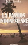 Jack Thieuloy - La Passion indonésienne - Récit.
