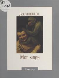 Jack Thieuloy - Le Livre de mon singe. (suivi de) Tel un saint-bernard - Sotie, histoire vraie.
