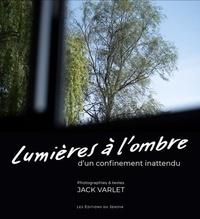 Jack Varlet - Lumières à l'ombre - d'un confinement inattendu.