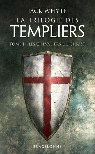 La Trilogie des Templiers Tome 1 Les Chevaliers du Christ