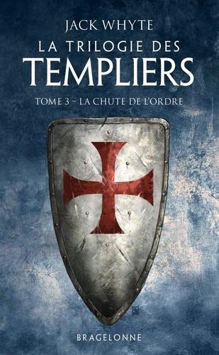 La Trilogie des Templiers Tome 3 La chute de l'ordre