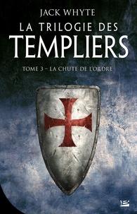 Jack Whyte - La Trilogie des Templiers Tome 3 : La chute de l'ordre.