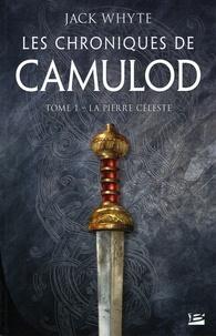 Jack Whyte - Les chroniques de Camulod Tome 1 : La Pierre céleste.