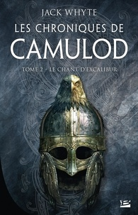 Jack Whyte - Les chroniques de Camulod Tome 2 : Le chant d'Excalibur.