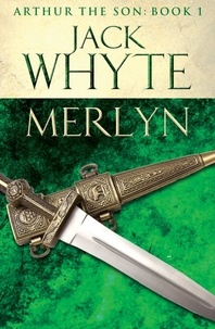 Jack Whyte - Merlyn - Legends of Camelot 6 (Arthur the Son – Book I).