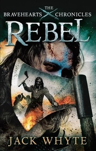 Jack Whyte - Rebel - The Bravehearts Chronicles.
