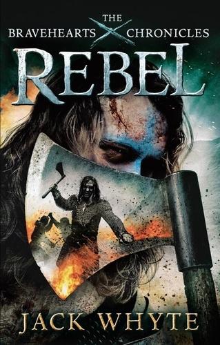 Rebel. The Bravehearts Chronicles
