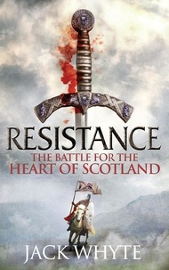 Jack Whyte - Resistance - The Bravehearts Chronicles.