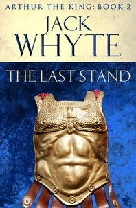 Jack Whyte - The Last Stand - Legends of Camelot 5 (Arthur the King – Book II).