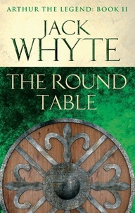 Jack Whyte - The Round Table - Legends of Camelot 9 (Arthur the Legend – Book II).