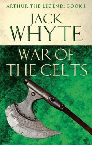 War of the Celts. Legends of Camelot 8 (Arthur the Legend – Book I)
