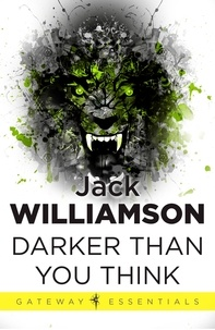 Jack Williamson - Darker Than You Think.