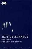Jack Williamson - Plus noir que vous ne pensez.