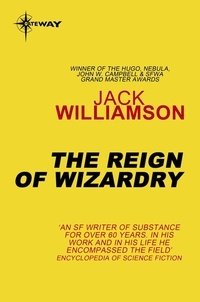 Jack Williamson - The Reign of Wizardry.