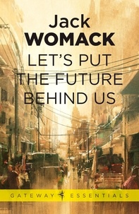 Jack Womack - Let's Put the Future Behind Us.