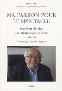 Jack Yfar - Ma passion pour le spectacle - Souvenirs de plus d'un demi-siècle d'activité (1953-2010).